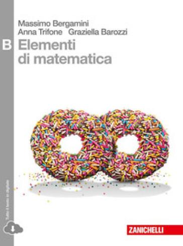 Elementi di matematica. Tomo B: Studio di funzioni, integrali e probablità di eventi complessi. Per le Scuole superiori. Con espansione online - Massimo Bergamini |
