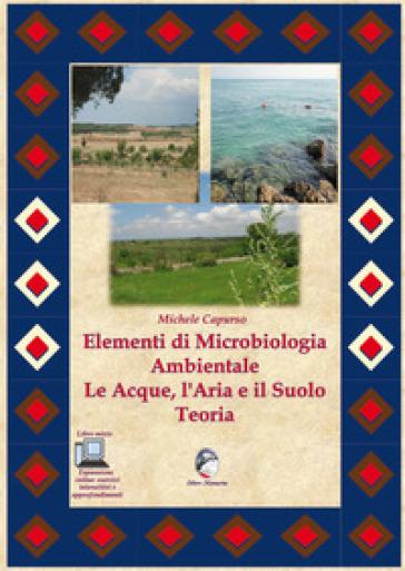 Elementi di microbiologia ambientale. Le acque, l'aria e il suolo. Teoria. Per le Scuole superiori. Con espansione online - Michele Capurso |