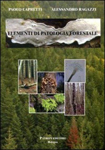 Elementi di patologia forestale - Paolo Capretti |