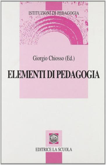 Elementi di pedagogia. L'evento educativo tra necessità e possibilità - G. Chiosso | Rochesterscifianimecon.com
