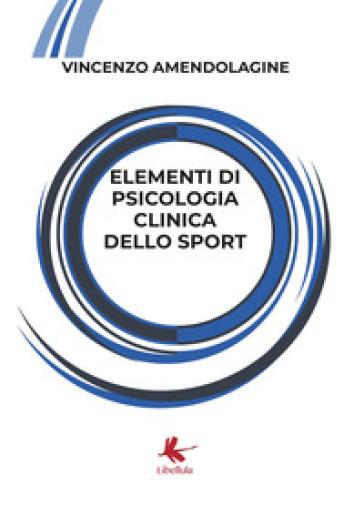 Elementi di psicologia clinica dello sport - VINCENZO AMENDOLAGINE |