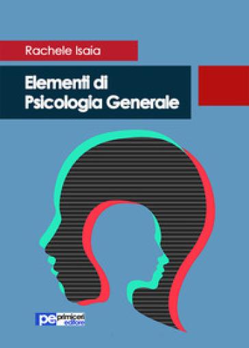 Elementi di psicologia generale - Rachele Isaia |