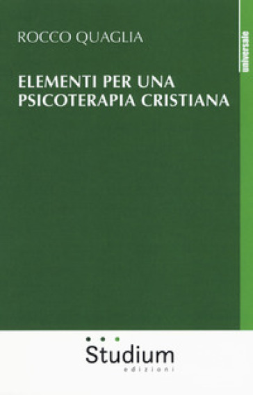 Elementi per una psicoterapia cristiana - Rocco Quaglia |