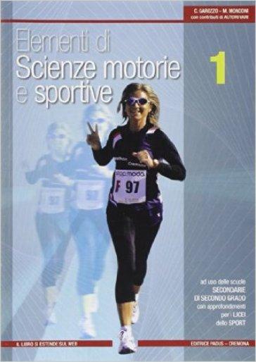 Elementi di scienze motorie e sportive. Con espansione online. Per le Scuole superiori. 1. - Claudio Garozzo |