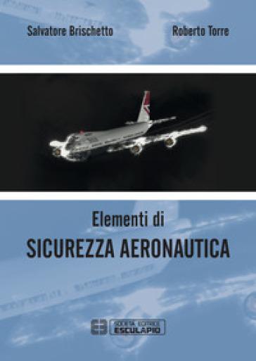 Elementi di sicurezza aeronautica - Salvatore Brischetto |