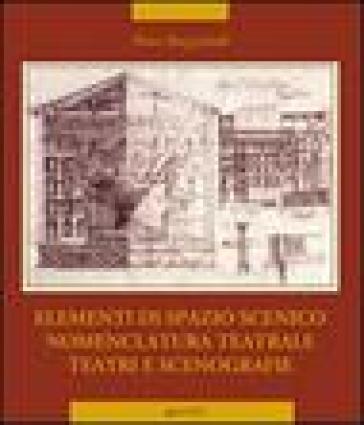 Elementi di spazio scenico, nomenclatura teatrale, teatri e scenografie - Piero Buzzichelli  