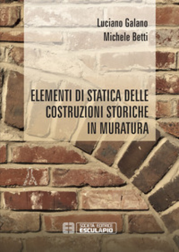Elementi di statica delle costruzioni storiche in muratura - Luciano Galano pdf epub