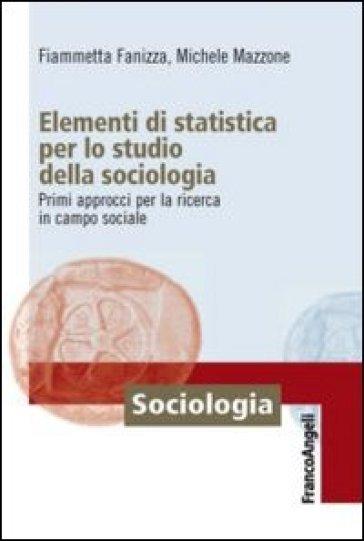 Elementi di statistica per lo studio della sociologia. Primi approcci per la ricerca in campo sociale - Fiammetta Fanizza | Jonathanterrington.com