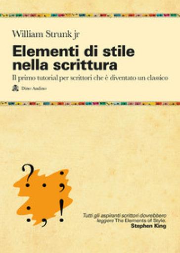 Elementi di stile nella scrittura - William Strunk | Rochesterscifianimecon.com