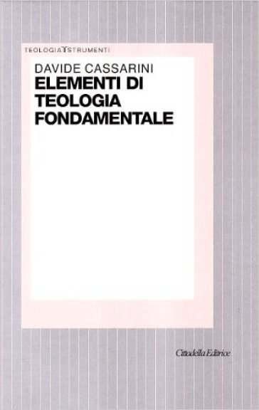 Elementi di teologia fondamentale - Davide Cassarini   Jonathanterrington.com