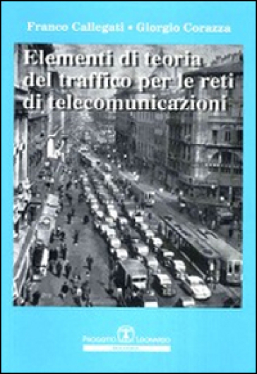 Elementi di teoria del traffico per le reti di telecomunicazioni - Giorgio Corazza | Ericsfund.org