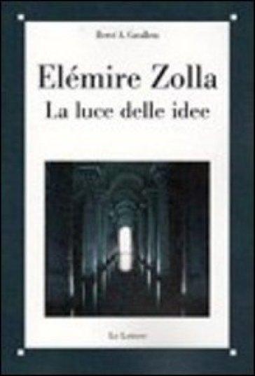 Elemire Zolla. La luce delle idee - Hervé A. Cavallera  
