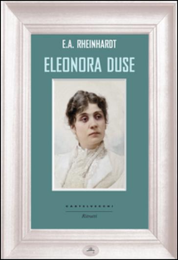 Eleonora Duse - Emil Alphons Rheinhardt |