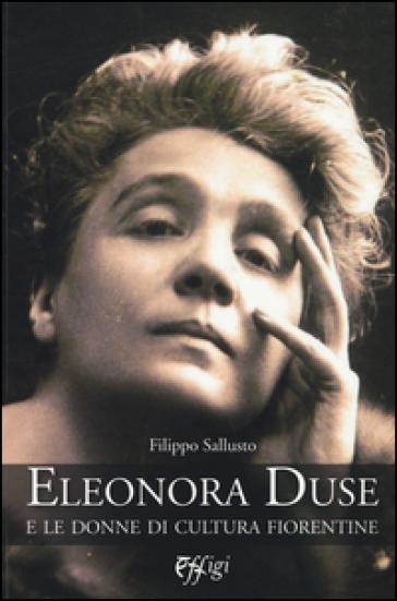 Eleonora Duse e le donne di cultura fiorentine - Filippo Sallusto |