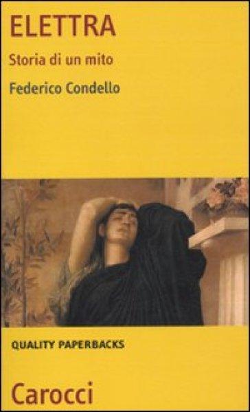 Elettra. Storia di un mito - Federico Condello |