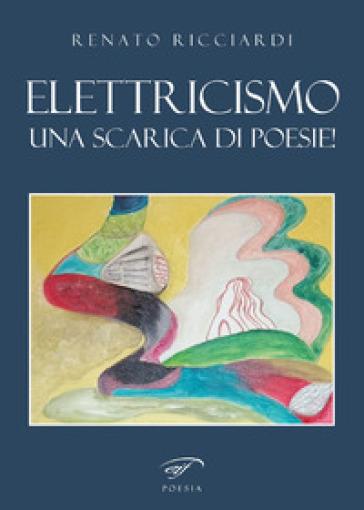 Elettricismo. Una scarica di poesie! - Renato Ricciardi | Kritjur.org