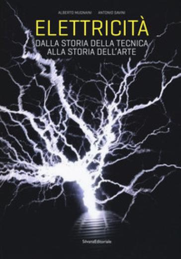Elettricità. Dalla storia della tecnica alla storia dell'arte. Ediz. a colori - Alberto Mugnaini |