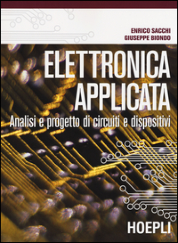 Elettronica applicata. Analisi e progetto di circuiti e dispositivi