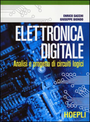 Elettronica digitale. Analisi e progetto di circuiti logici - Enrico Sacchi |