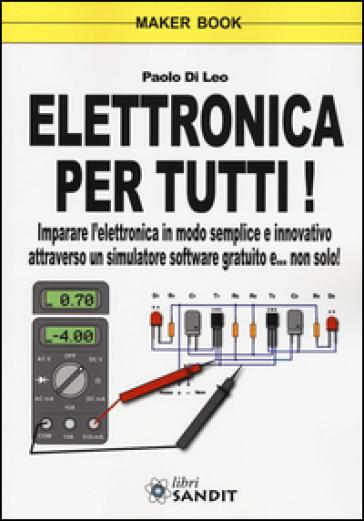 Elettronica per tutti! - Paolo Di Leo |