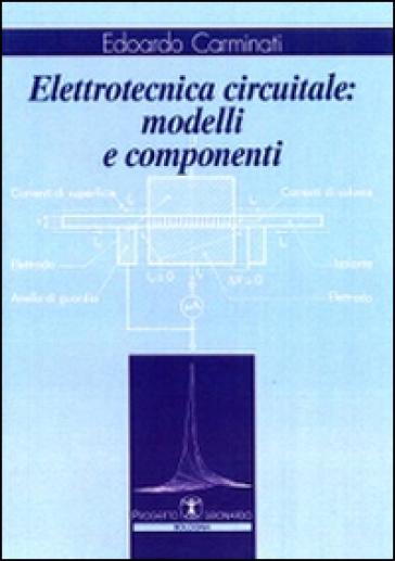 Elettrotecnica circuitale. Modelli e componenti - Edoardo Carminati | Rochesterscifianimecon.com