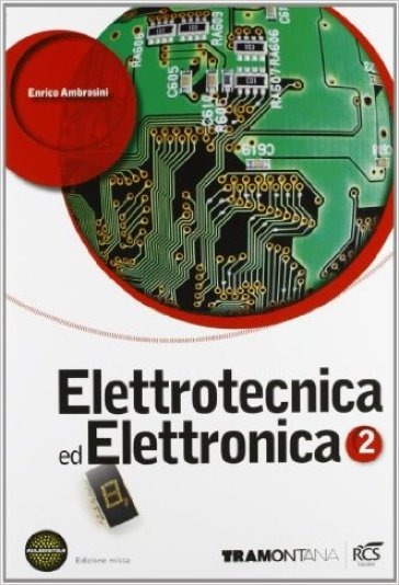 Elettrotecnica ed elettronica. Con fascicolo Elettrotecnica. Per le Scuole superiori. Con espansione online. 2. - Enrico Ambrosini  