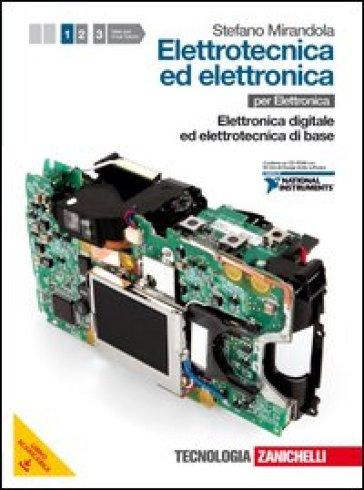 Elettrotecnica ed elettronica. Per le Scuole superiori. Con CD-ROM. Con espansione online. 1: Elettronica digitale ed elettrotecnica di base - Stefano Mirandola  