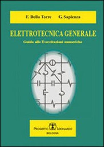 Elettrotecnica generale. Guida alle esercitazioni numeriche - Gianluca Sapienza |