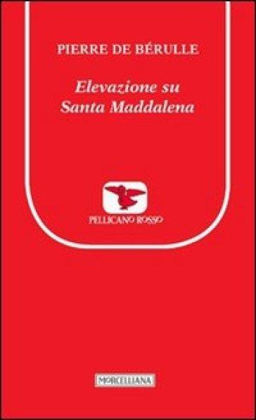 Elevazione su santa Maddalena - Pierre de Bérulle pdf epub
