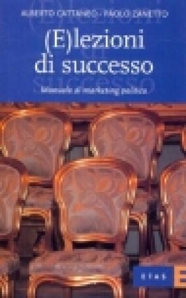 (E)lezioni di successo. Manuale di marketing politico - Paolo Zanetto | Kritjur.org