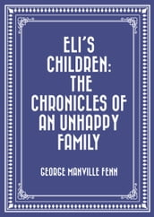 Eli s Children: The Chronicles of an Unhappy Family