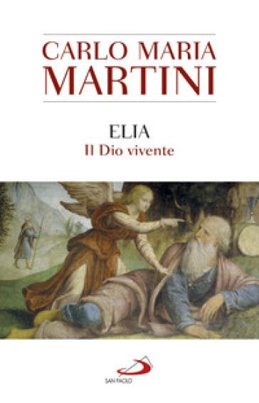 Elia. Il Dio vivente - Carlo Maria Martini |