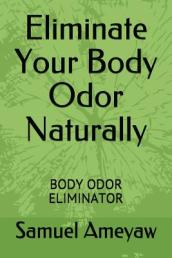 Eliminate Your Body Odor Naturally