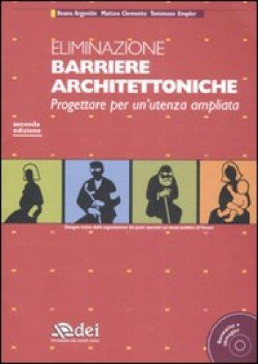 Eliminazione barriere architettoniche. Progettare per un'utenza ampliata. Con CD-ROM - Ileana Argentin   Thecosgala.com