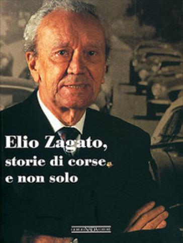 Elio Zagato, storie di corse e non solo - Elio Zagato |