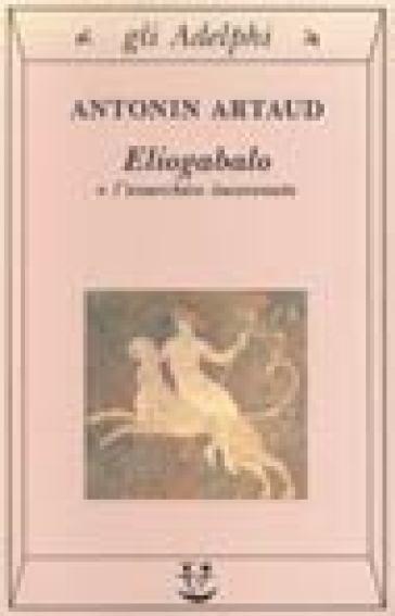 Eliogabalo o l'anarchico incoronato - Antonin Artaud | Kritjur.org