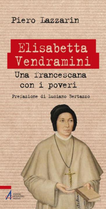 Elisabetta Vendramini. Una francescana con i poveri - Piero Lazzarin |