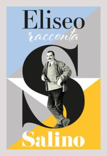 Eliseo racconta Salino. Catalogo della mostra (Albissola Marina, 13 maggio-24 settembre 2017) - S. Poggi |