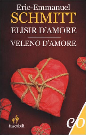 Elisir d'amore-Veleno d'amore - Eric-Emmanuel Schmitt |
