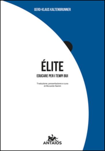 Elite. Educare per i tempi bui - Gerd K. Kaltenbrunner | Kritjur.org