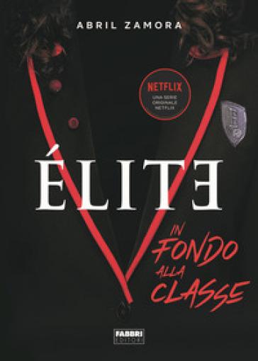 Elite. In fondo alla classe - Abril Zamora  