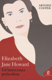 Elizabeth Jane Howard. Un innocenza pericolosa