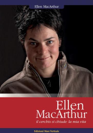 Ellen MacArthur. Il cerchio si chiude: la mia vita - Ellen MacArthur |
