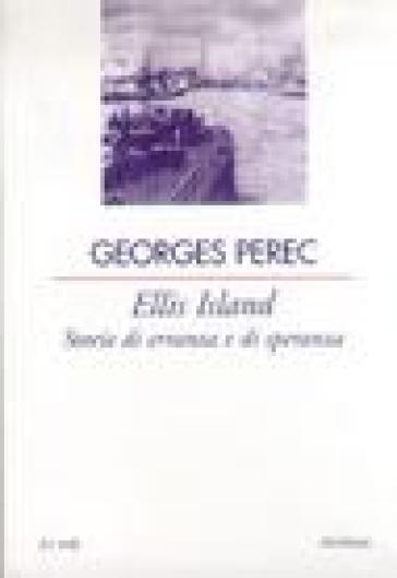 Ellis Island. Storie di erranza e di speranza - Georges Perec | Kritjur.org