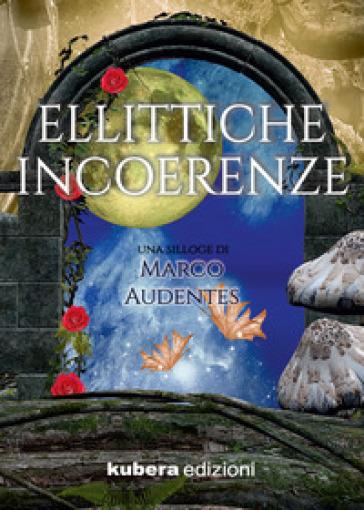 Ellittiche incoerenze - Marco Audentes | Kritjur.org