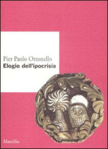 Elogio dell'ipocrisia - Pier Paolo Ottonello  