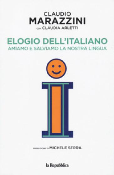 Elogio dell'italiano. Amiamo e salviamo la nostra lingua - Claudio Marazzini | Ericsfund.org
