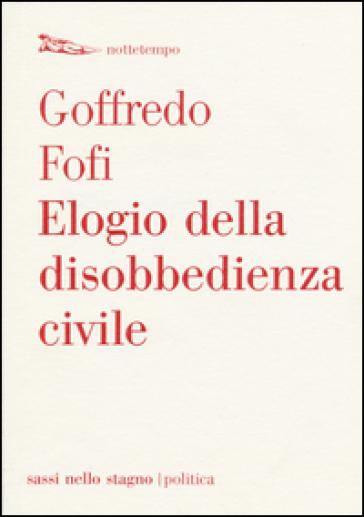 Elogio della disobbedienza civile - Goffredo Fofi |