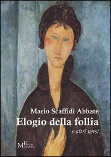 Elogio della follia. E altri versi - Mario Scaffidi Abbate |