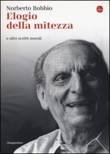 Elogio della mitezza e altri scritti morali - Norberto Bobbio |